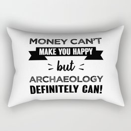 Archaeology makes you happy Funny gift Rectangular Pillow