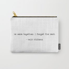 We were together, I forget the rest. Walt Whitman Love Quote Carry-All Pouch