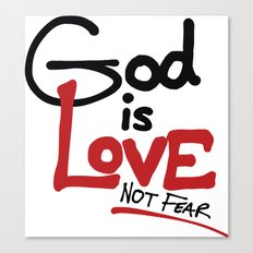 God Is Love...Not Fear. Canvas Print
