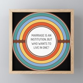 Marriage is an institution but who wants to live in one Framed Mini Art Print