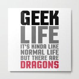Geek Life Quote Metal Print