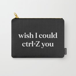 Wish I Could Ctrl+Z You Offensive Quote Carry-All Pouch