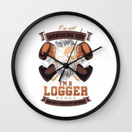 Funny Forestry Lumberjack Logging Lumberman I'm Not Ignoring You I'm A Logger Gift Wall Clock