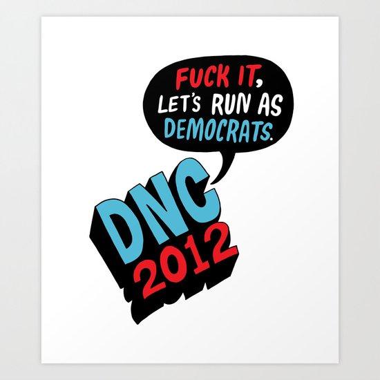 Fuck it, let's run as Democrats.  Art Print