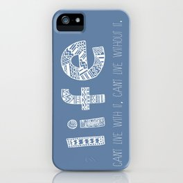 LIFE. Can't live with it, can't live without it. iPhone Case