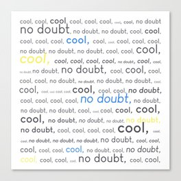 Cool, cool, cool, no doubt Canvas Print