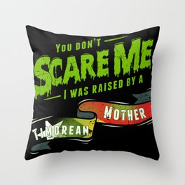 You Don't Scare Me I Was Raised By A Timorese Mother Throw Pillow