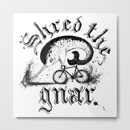 Shred the Gnar Metal Print