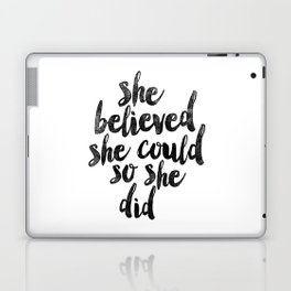 She Believed She Could So She Did black and white typography poster design bedroom wall home decor Laptop & iPad Skin