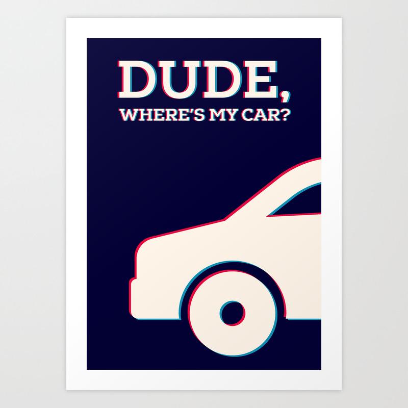 Dude Where's My Car Minimalist Poster Art Print by Popate PRN9015888
