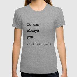 It was always you. - F. Scott Fitzgerald T-shirt