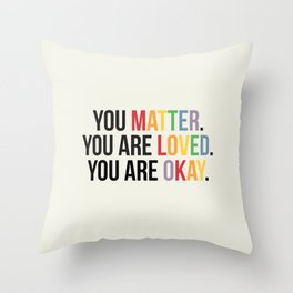 You matter. You are love. You are okay. - Pride Poster Throw Pillow