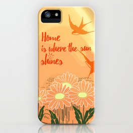 Home Is Where The Sun Shines Typography Design iPhone Case