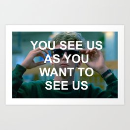 you see us as you want to see us Art Print