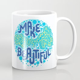 MAKE BEAUTIFUL Coffee Mug