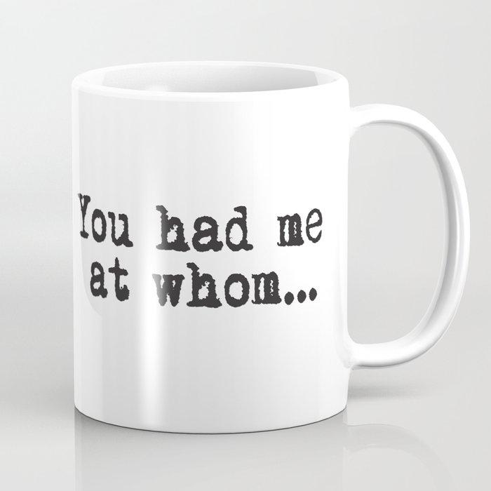 You Had Me At Whom... Coffee Mug