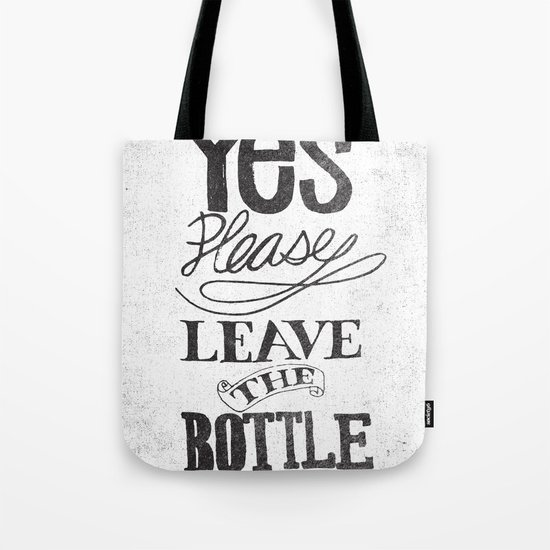 YES PLEASE LEAVE THE BOTTLE Tote Bag