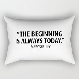 The Beginning is Always Today - Mary Shelley Rectangular Pillow