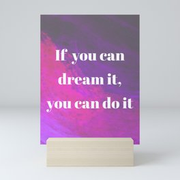 If you can dream it, you can do it Mini Art Print
