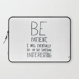 Be patient. Laptop Sleeve