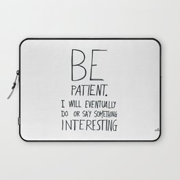 Be patient. Laptop Sleeve