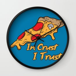 In Crust I Trust Wall Clock