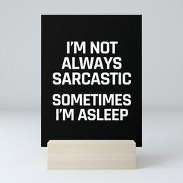 I'm Not Always Sarcastic Sometimes I'm Asleep (Black and White) Mini Art Print