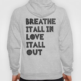 Breathe it all in love it all out Hoody