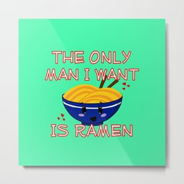 The Only Man I Want Is Ramen Metal Print