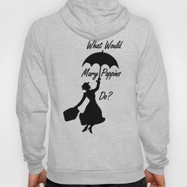 What Would Mary Poppins Do? Hoody