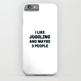 I Like Juggling And Maybe 3 People iPhone Case