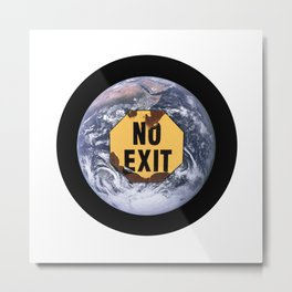 No exit earth sign - protest climate change Metal Print