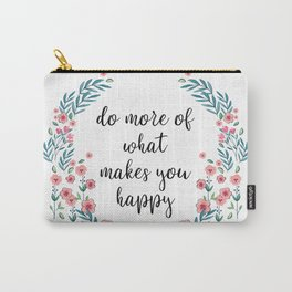 What Makes You Happy - Flower Quote Carry-All Pouch
