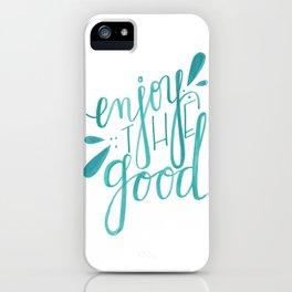 Enjoy the Good iPhone Case
