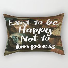 Exist to be happy, not to impress Rectangular Pillow