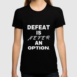 Defeat Is Never An Option motivational text T-shirt