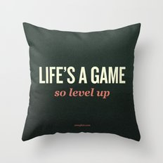 Life's a Game, so level up. Throw Pillow
