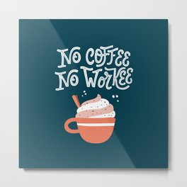 No Coffee, No Workee Metal Print