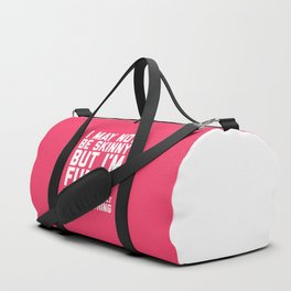 May Not Be Skinny Funny Quote Duffle Bag
