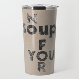 NO SOUP FOR YOU - inspired by the Soup Nazi from Seinfeld - by Genu WORDISIAC™ TYPOGY™ Travel Mug