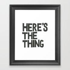 HERE'S THE THING Framed Art Print