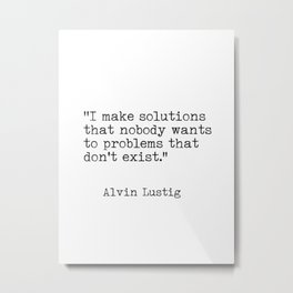 """I make solutions that nobody wants to problems that don't exist."" Alvin Lustig Metal Print"