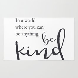In a world where you can be anything, be kind Rug