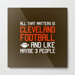 All That Matters Is Cleveland Ohio Football Metal Print