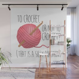 To Crochet, Or Not To Crochet? (That Is A Silly Question) Wall Mural
