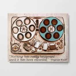 Nothing has really happened until it has been recorded. Metal Print