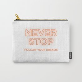 Never Stop Follow Your Dreams Carry-All Pouch