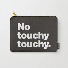 No touchy touchy Carry-All Pouch