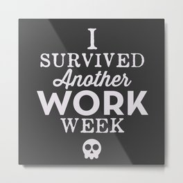 I Survived Another Work Week Metal Print