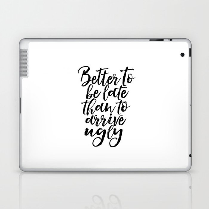 Better To Be Late Than Arrive Ugly Fashion Quotes Printable Art Makeup Print Makeup Quotes Makeup Laptop Ipad Skin By Milos955